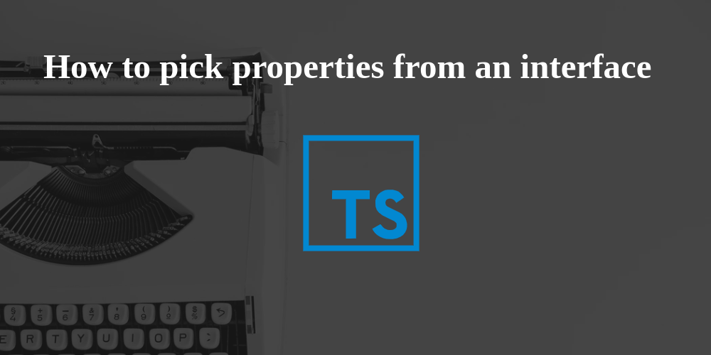 How to pick properties from an interface